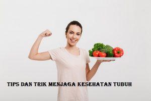 Tips Dan Trik Menjaga Kesehatan Tubuh
